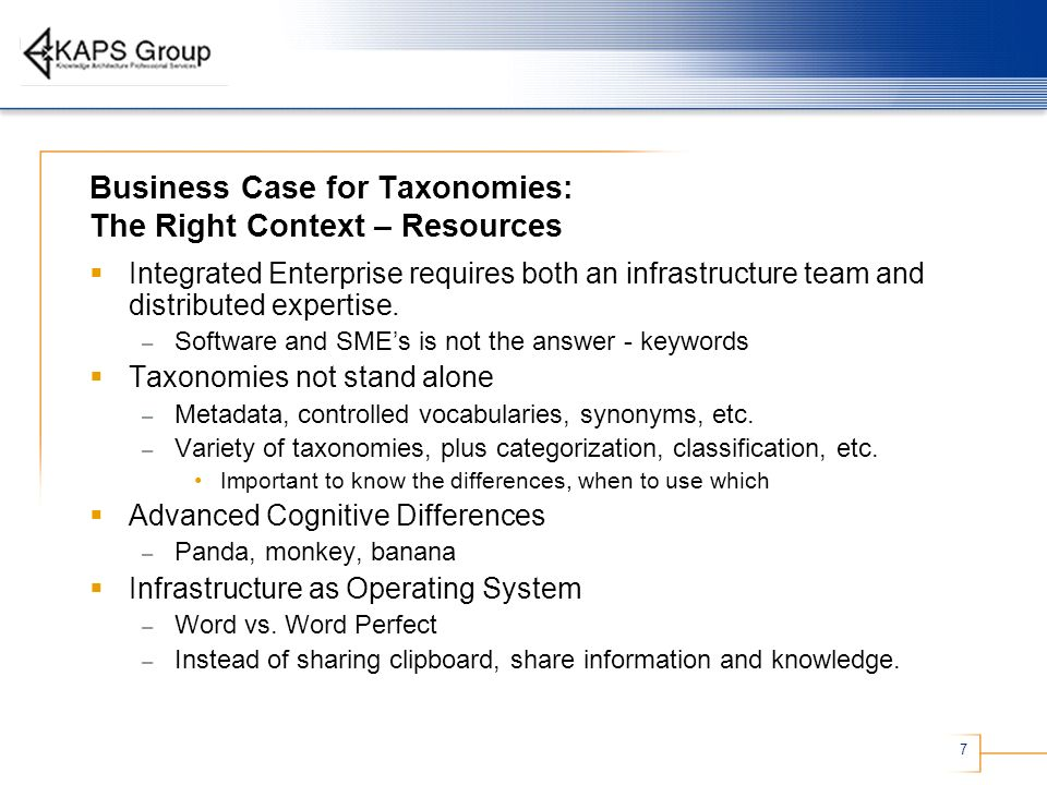 7 Business Case for Taxonomies: The Right Context – Resources Integrated Enterprise requires both an infrastructure team and distributed expertise.