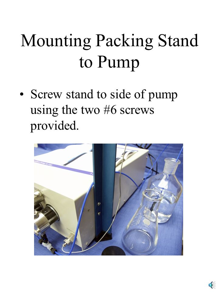 Mounting Packing Stand to Pump Screw stand to side of pump using the two #6 screws provided.