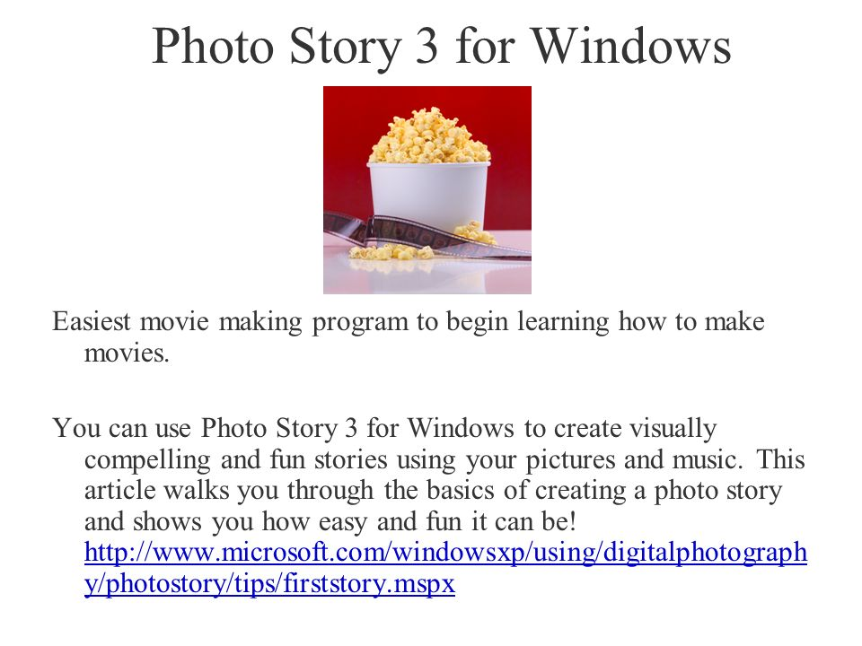 Photo Story 3 for Windows Easiest movie making program to begin learning how to make movies.
