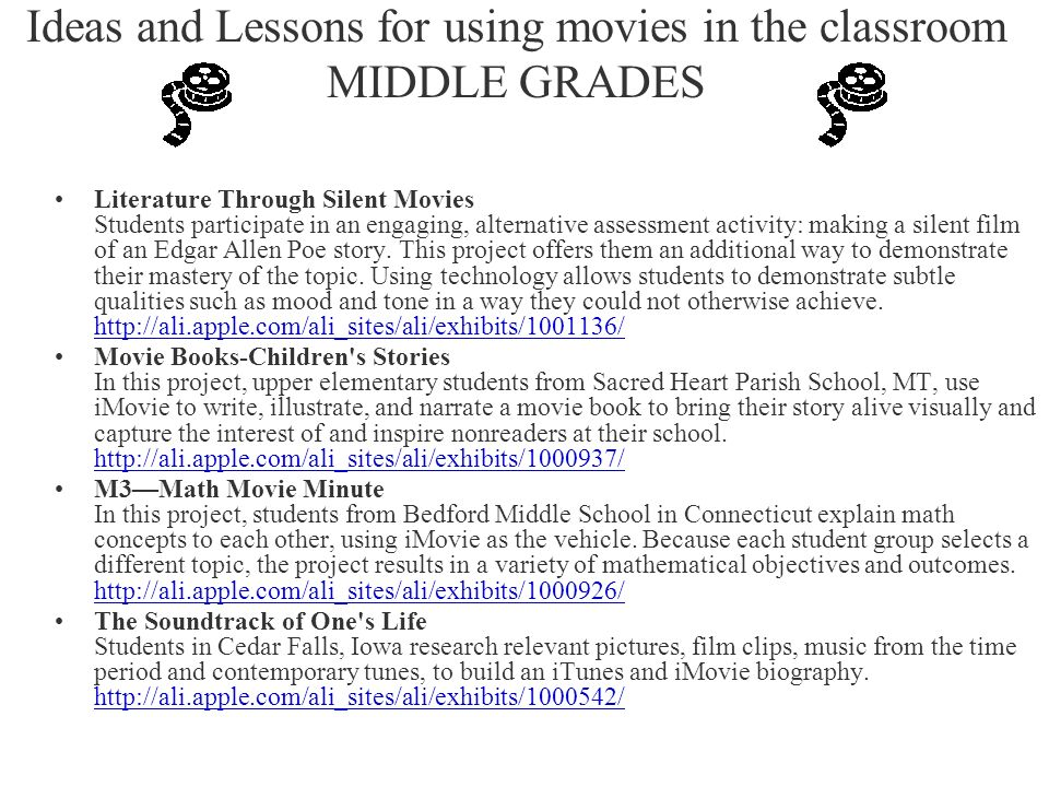 Ideas and Lessons for using movies in the classroom MIDDLE GRADES Literature Through Silent Movies Students participate in an engaging, alternative assessment activity: making a silent film of an Edgar Allen Poe story.