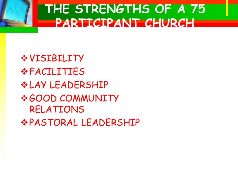 THE STRENGTHS OF A 75 PARTICIPANT CHURCH VISIBILITY FACILITIES LAY LEADERSHIP GOOD COMMUNITY RELATIONS PASTORAL LEADERSHIP