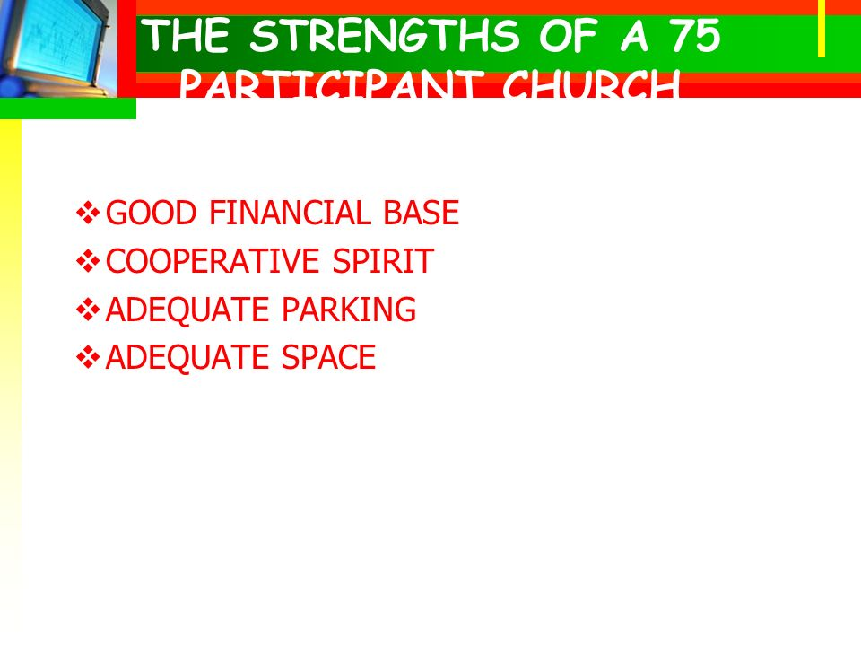 THE STRENGTHS OF A 75 PARTICIPANT CHURCH GOOD FINANCIAL BASE COOPERATIVE SPIRIT ADEQUATE PARKING ADEQUATE SPACE