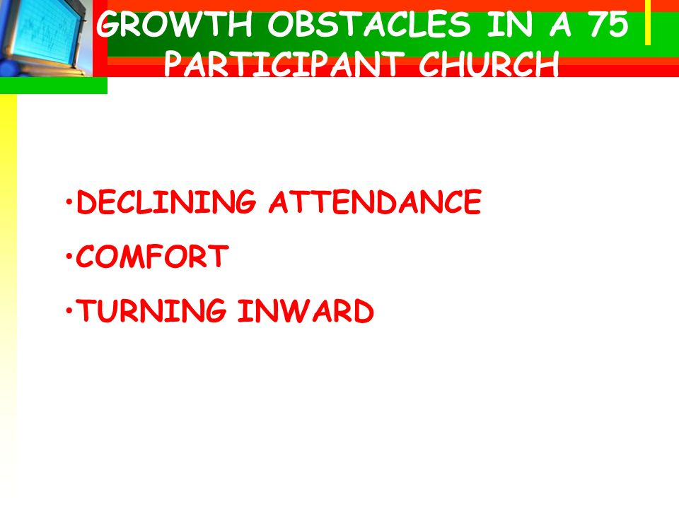 GROWTH OBSTACLES IN A 75 PARTICIPANT CHURCH DECLINING ATTENDANCE COMFORT TURNING INWARD