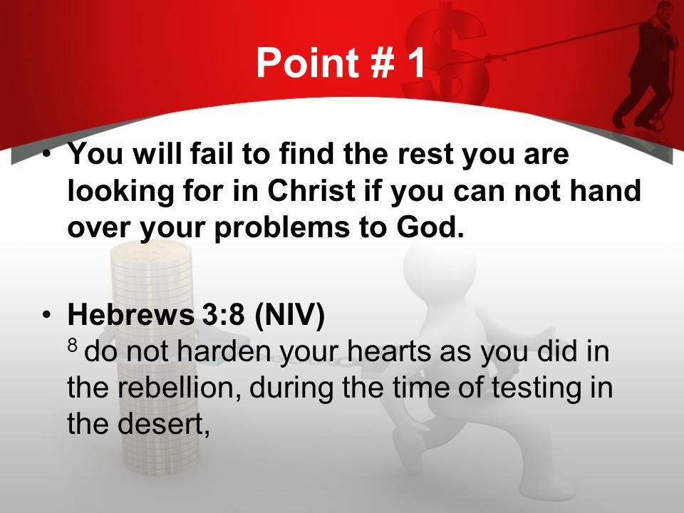 Point # 1 You will fail to find the rest you are looking for in Christ if you can not hand over your problems to God.