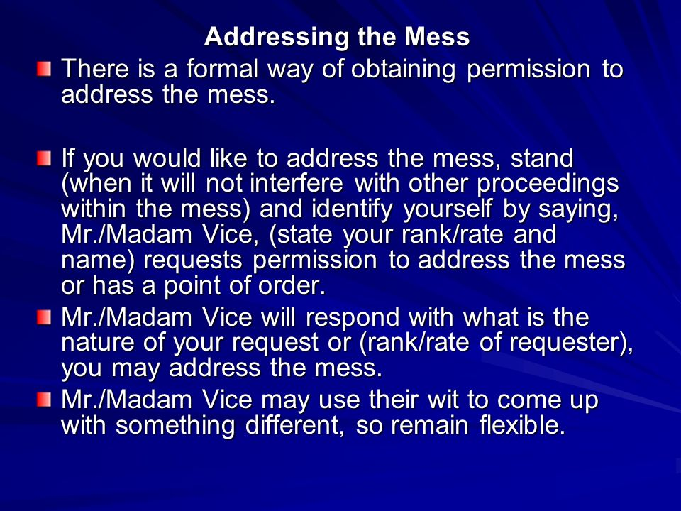 Addressing the Mess There is a formal way of obtaining permission to address the mess.