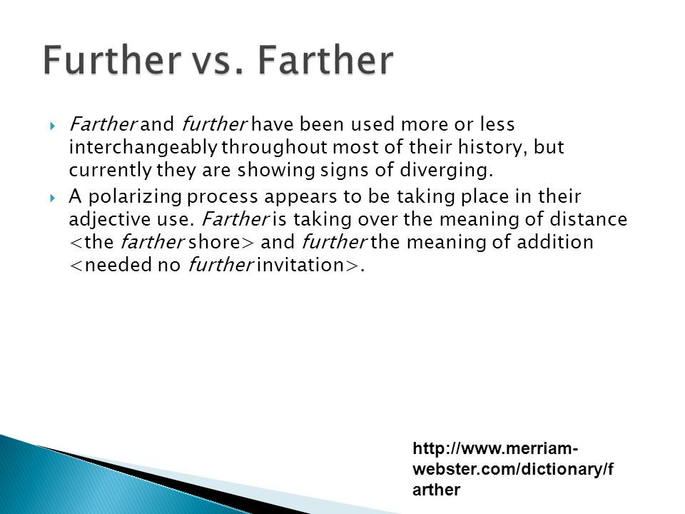 Farther and further have been used more or less interchangeably throughout most of their history, but currently they are showing signs of diverging.