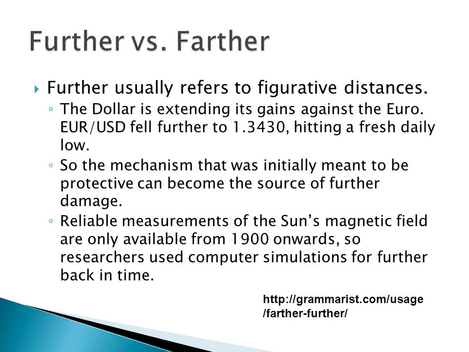 Further usually refers to figurative distances. The Dollar is extending its gains against the Euro.