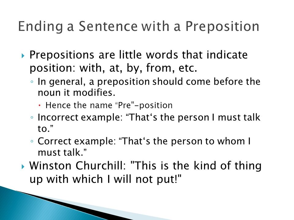 Prepositions are little words that indicate position: with, at, by, from, etc.