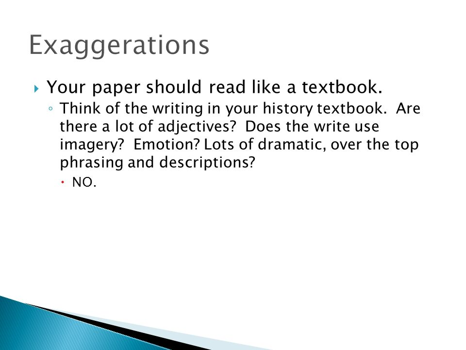 Your paper should read like a textbook. Think of the writing in your history textbook.