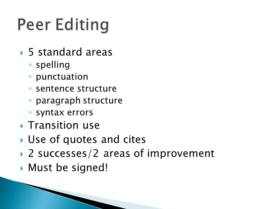 5 standard areas spelling punctuation sentence structure paragraph structure syntax errors Transition use Use of quotes and cites 2 successes/2 areas of improvement Must be signed!