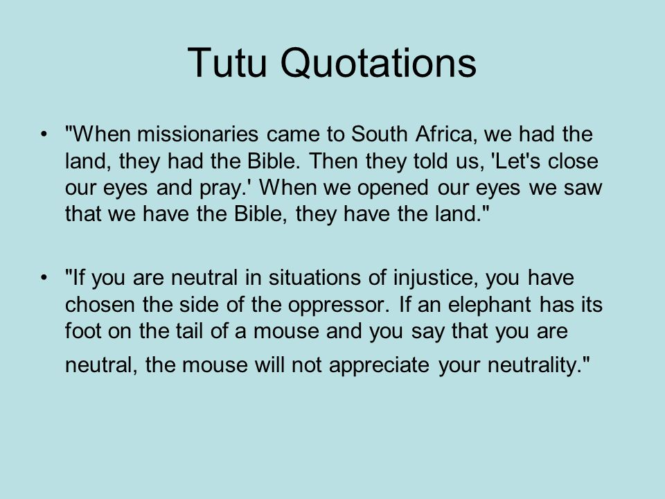 Tutu Quotations When missionaries came to South Africa, we had the land, they had the Bible.