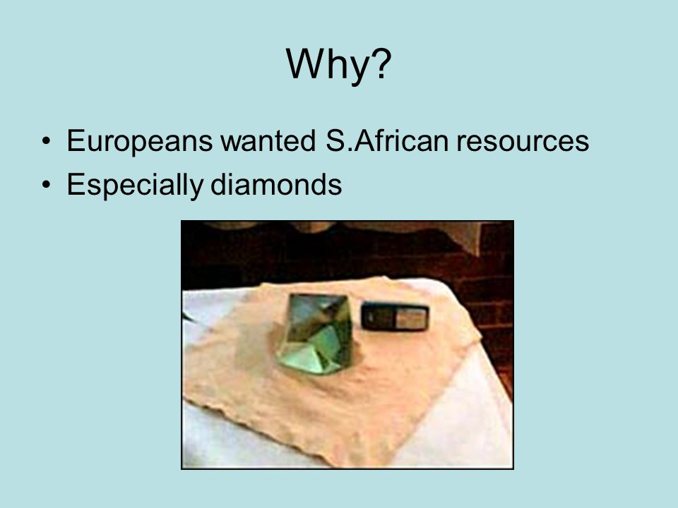 Why Europeans wanted S.African resources Especially diamonds
