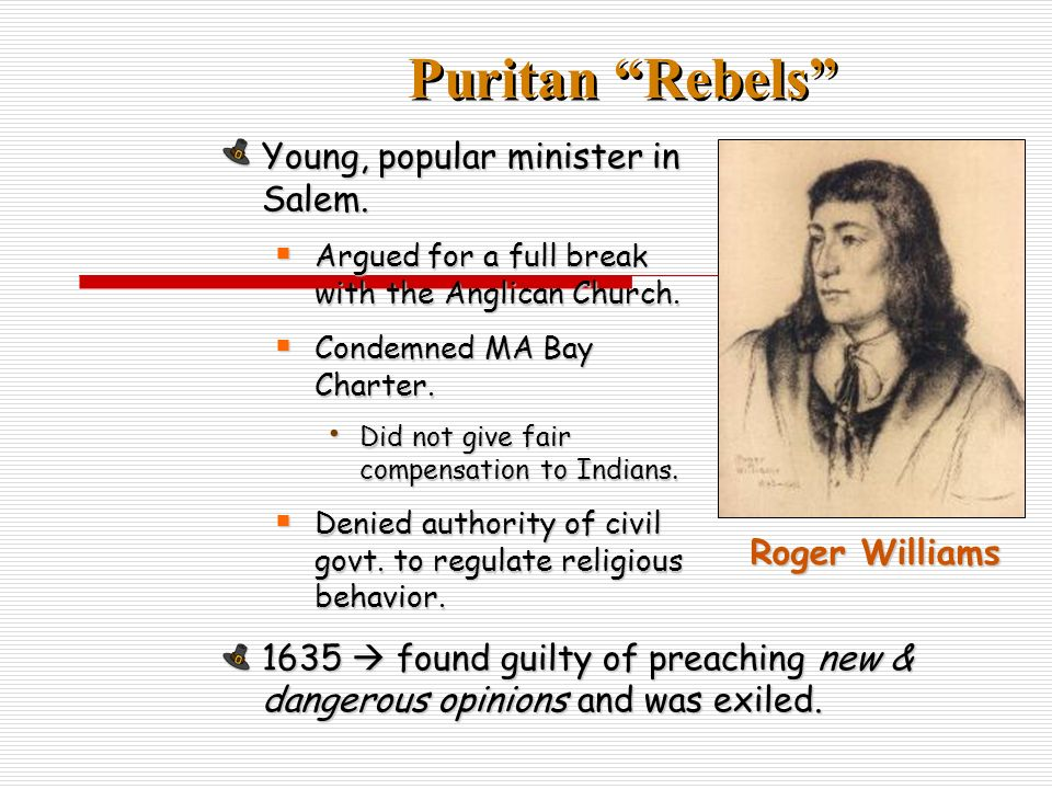 Puritan Rebels Young, popular minister in Salem. Argued for a full break with the Anglican Church.