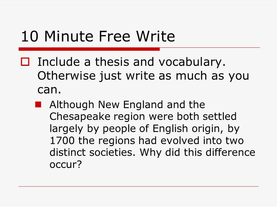 10 Minute Free Write Include a thesis and vocabulary.