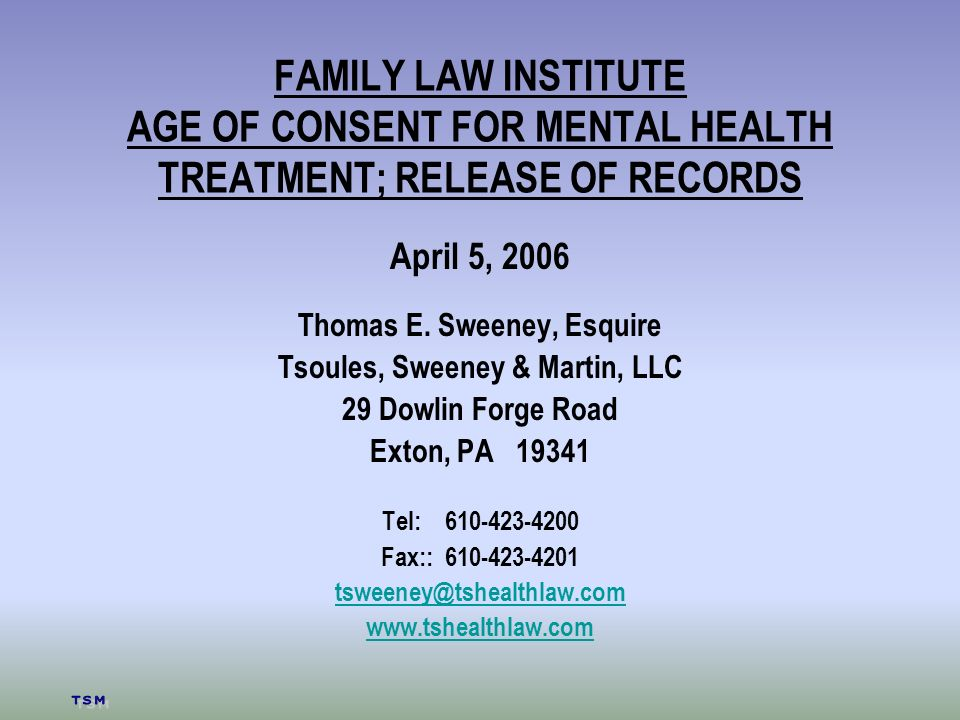 FAMILY LAW INSTITUTE AGE OF CONSENT FOR MENTAL HEALTH TREATMENT; RELEASE OF RECORDS April 5, 2006 Thomas E.