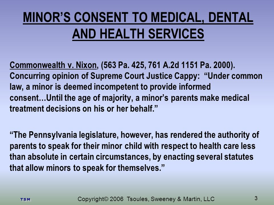 Copyright© 2006 Tsoules, Sweeney & Martin, LLC 3 MINORS CONSENT TO MEDICAL, DENTAL AND HEALTH SERVICES Commonwealth v.