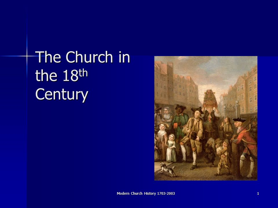 Modern Church History The Church in the 18 th Century