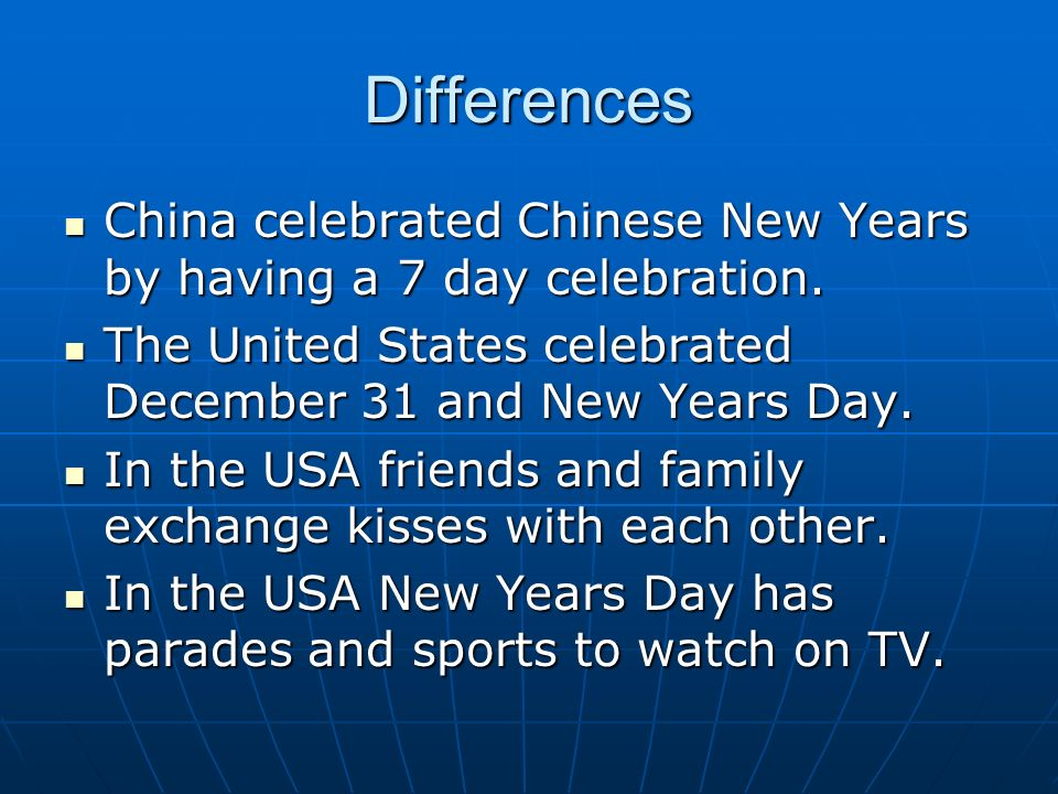 Differences China celebrated Chinese New Years by having a 7 day celebration.