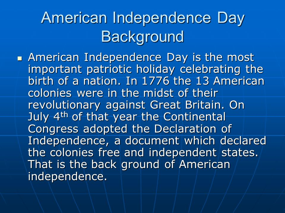 American Independence Day Background American Independence Day is the most important patriotic holiday celebrating the birth of a nation.