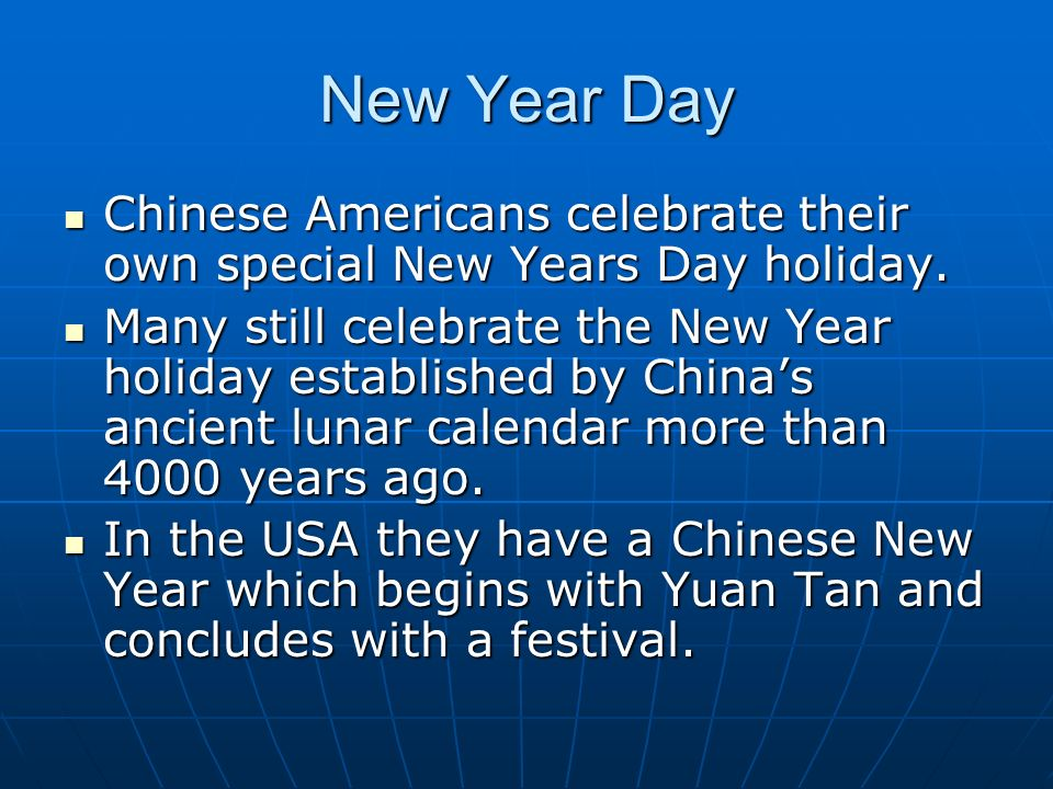 New Year Day Chinese Americans celebrate their own special New Years Day holiday.
