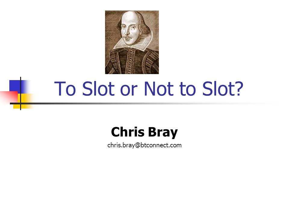 To Slot or Not to Slot Chris Bray