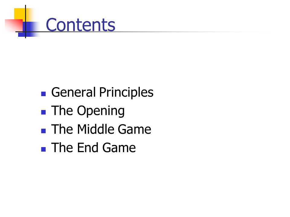 Contents General Principles The Opening The Middle Game The End Game