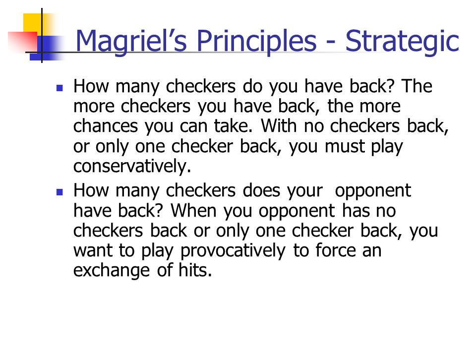 Magriels Principles - Strategic How many checkers do you have back.