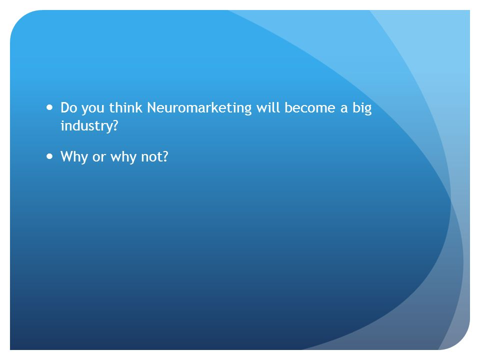 Do you think Neuromarketing will become a big industry Why or why not