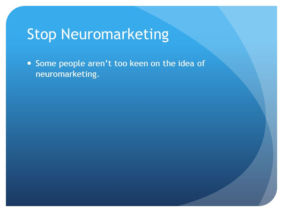 Stop Neuromarketing Some people arent too keen on the idea of neuromarketing.