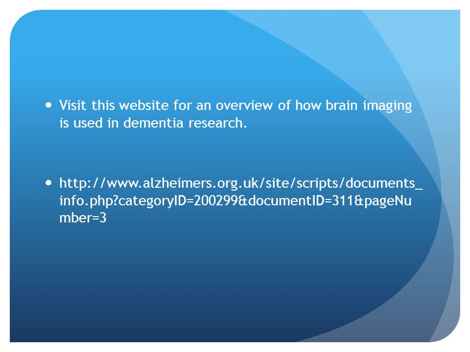 Visit this website for an overview of how brain imaging is used in dementia research.