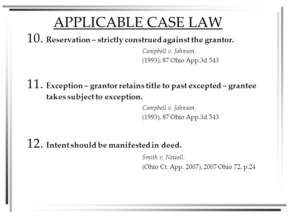 APPLICABLE CASE LAW 10. Reservation – strictly construed against the grantor.