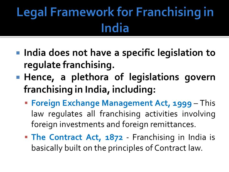 India does not have a specific legislation to regulate franchising.