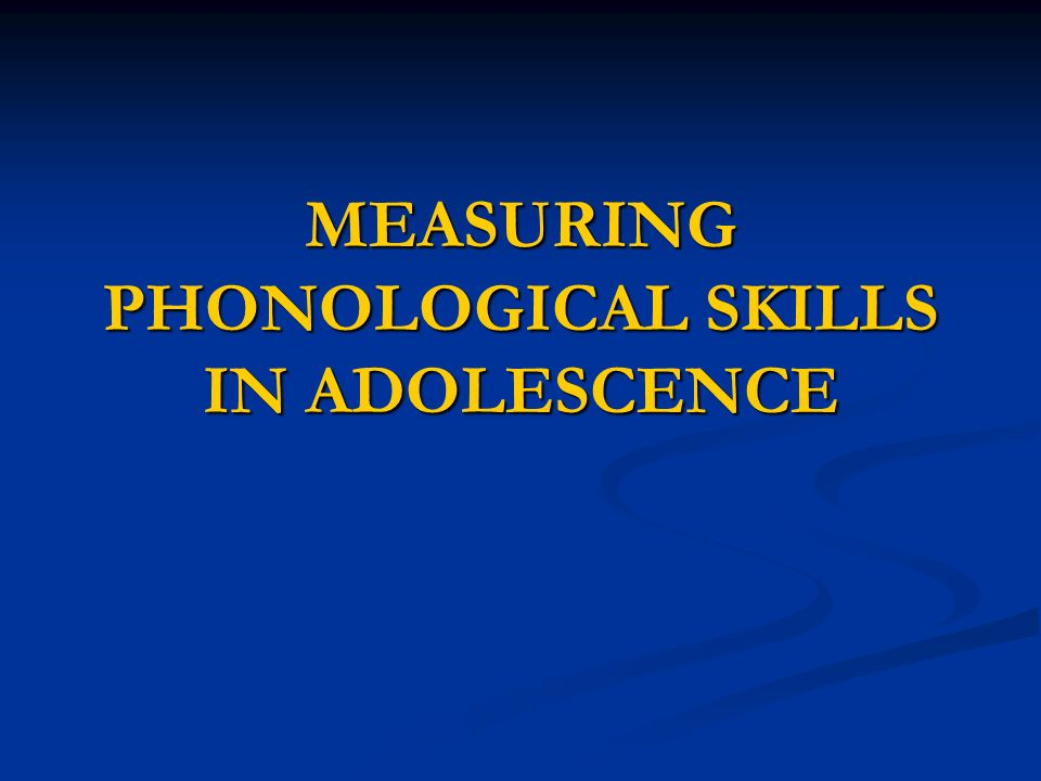 MEASURING PHONOLOGICAL SKILLS IN ADOLESCENCE