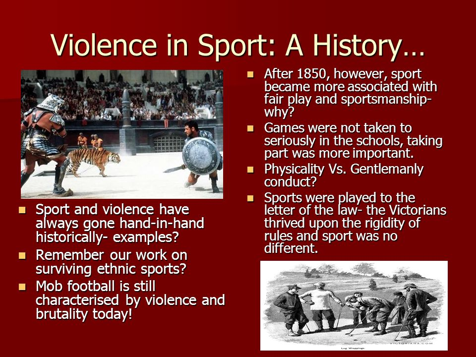 Violence in Sport: A History… Sport and violence have always gone hand-in-hand historically- examples.