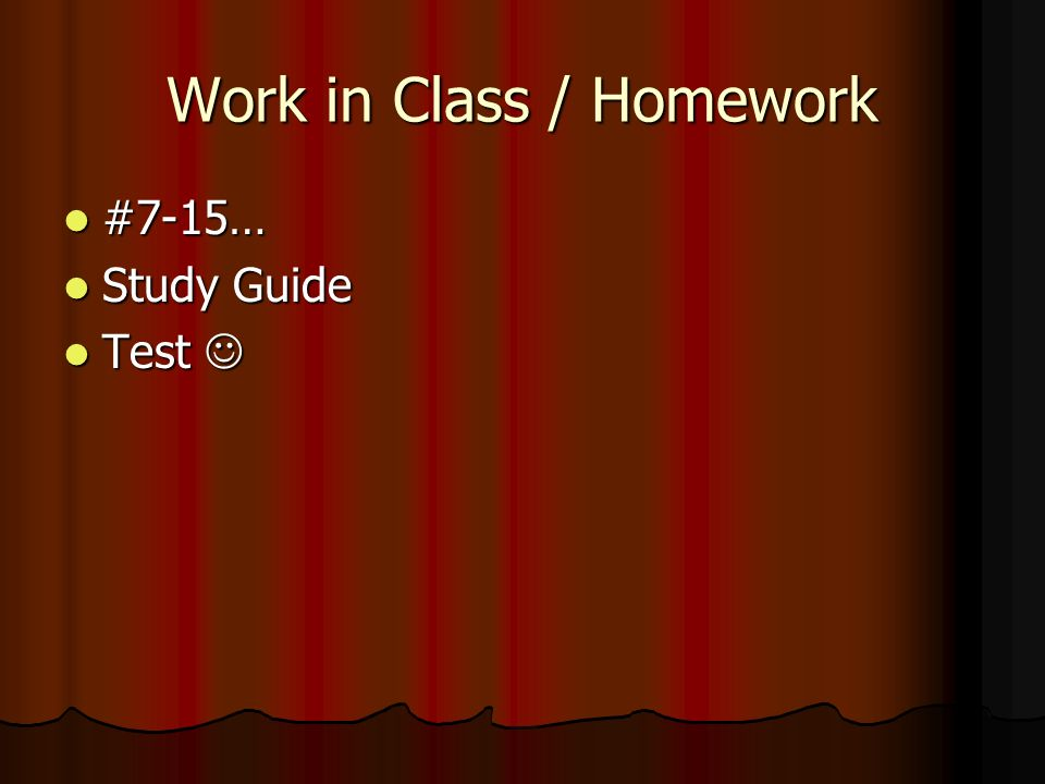 Work in Class / Homework #7-15… #7-15… Study Guide Study Guide Test Test