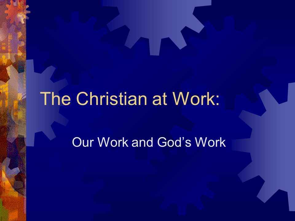 The Christian at Work: Our Work and Gods Work