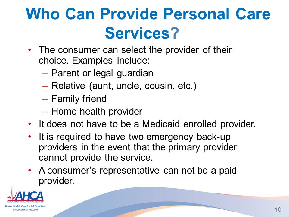 Who Can Provide Personal Care Services. The consumer can select the provider of their choice.