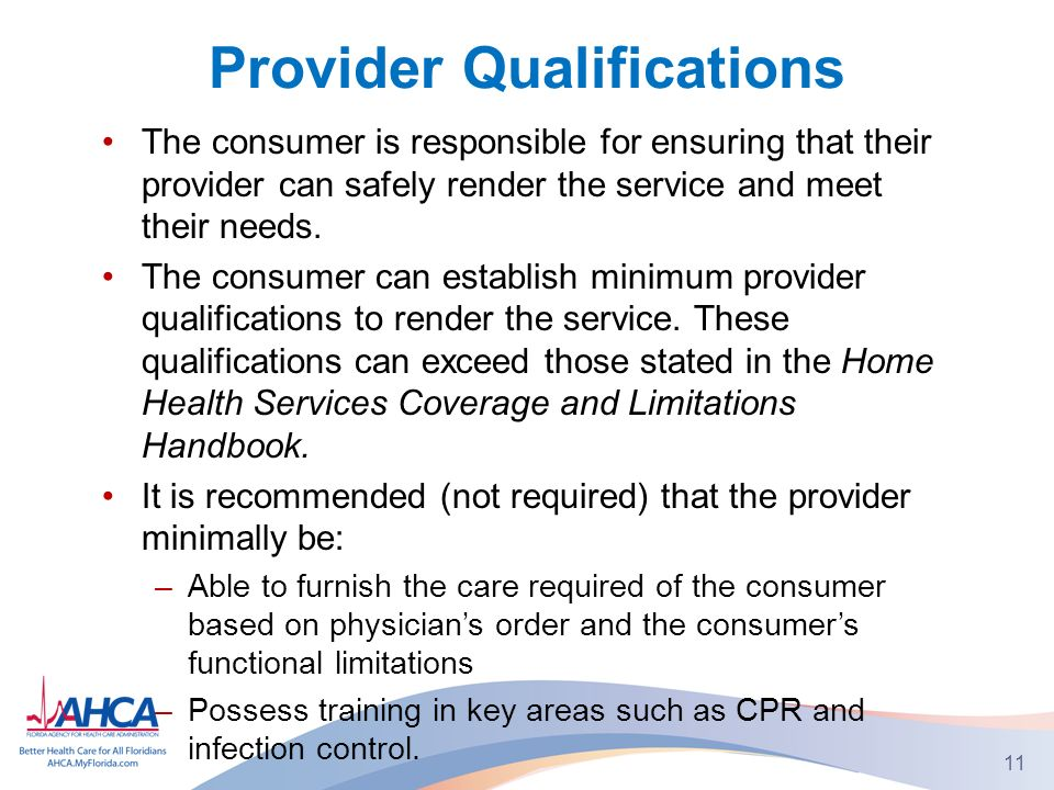 Provider Qualifications The consumer is responsible for ensuring that their provider can safely render the service and meet their needs.