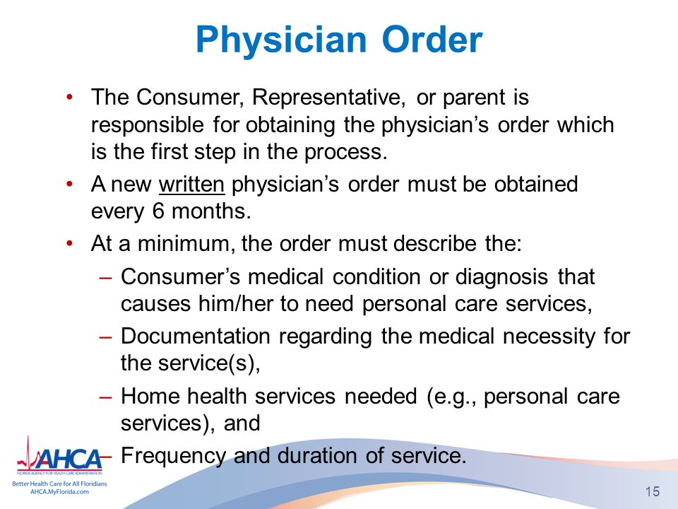 Physician Order The Consumer, Representative, or parent is responsible for obtaining the physicians order which is the first step in the process.
