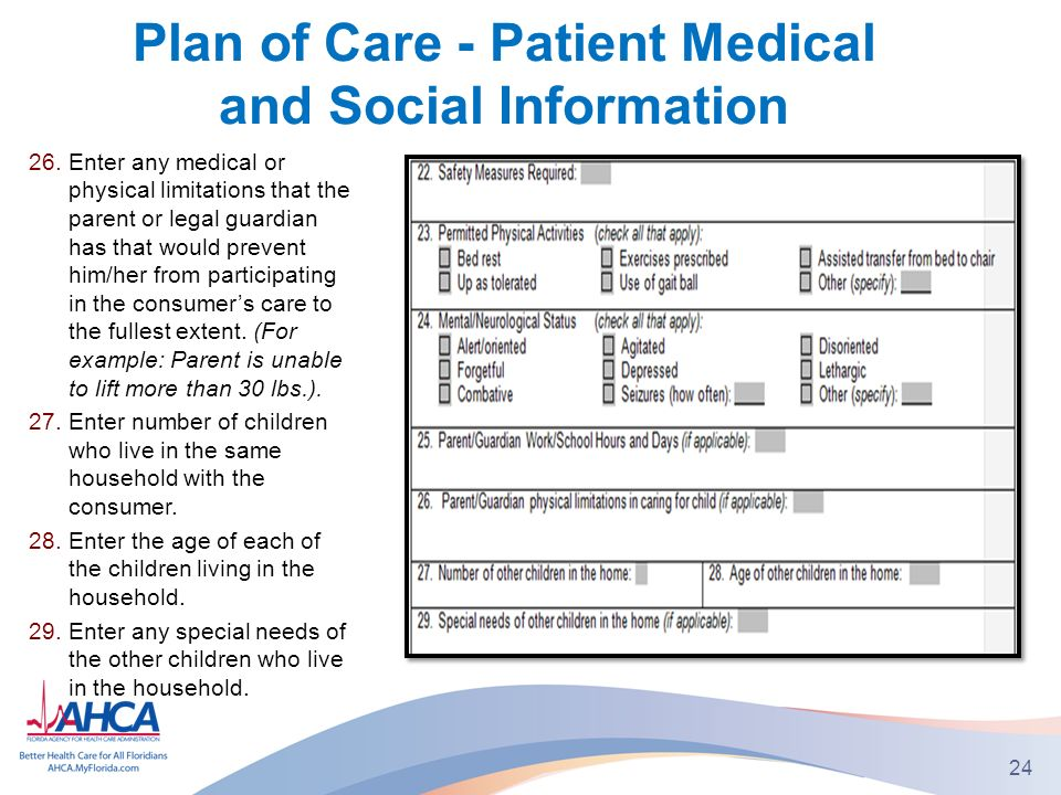 Plan of Care - Patient Medical and Social Information 26.Enter any medical or physical limitations that the parent or legal guardian has that would prevent him/her from participating in the consumers care to the fullest extent.