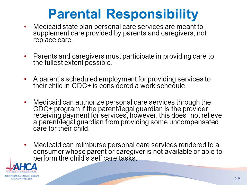 Parental Responsibility Medicaid state plan personal care services are meant to supplement care provided by parents and caregivers, not replace care.