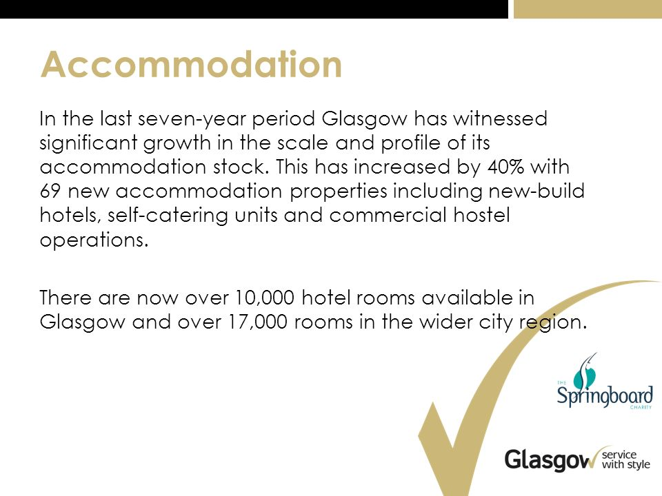 Accommodation In the last seven-year period Glasgow has witnessed significant growth in the scale and profile of its accommodation stock.