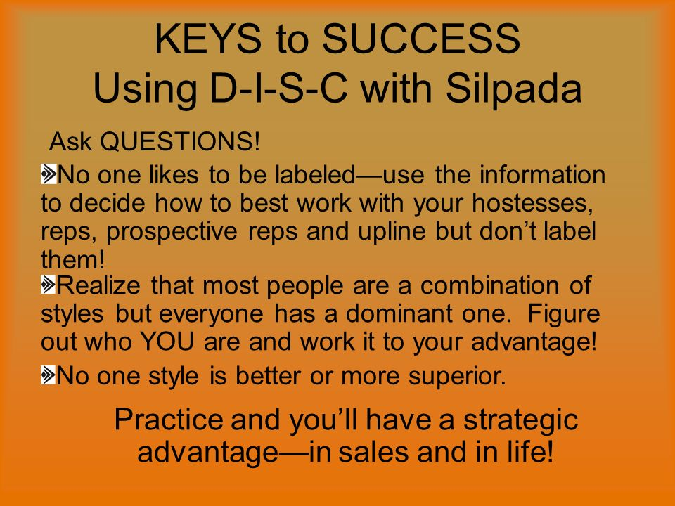 KEYS to SUCCESS Using D-I-S-C with Silpada Ask QUESTIONS.
