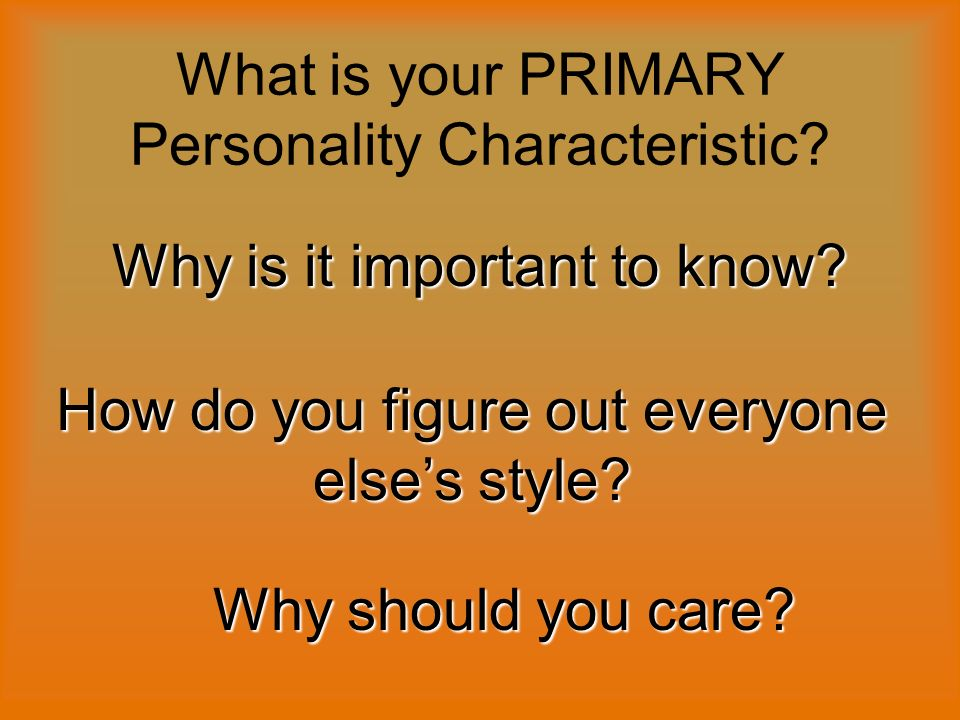 What is your PRIMARY Personality Characteristic. Why is it important to know.