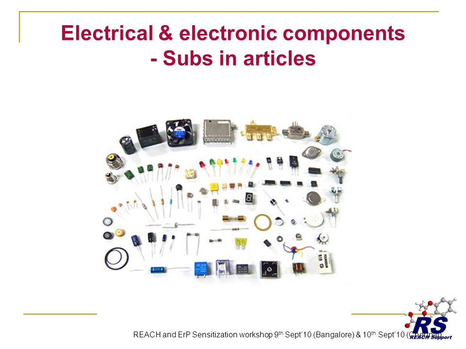 Electrical & electronic components - Subs in articles REACH and ErP Sensitization workshop 9 th Sept10 (Bangalore) & 10 th Sept10 (Chennai)