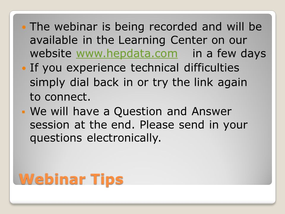Webinar Tips The webinar is being recorded and will be available in the Learning Center on our website   a few dayswww.hepdata.com If you experience technical difficulties simply dial back in or try the link again to connect.