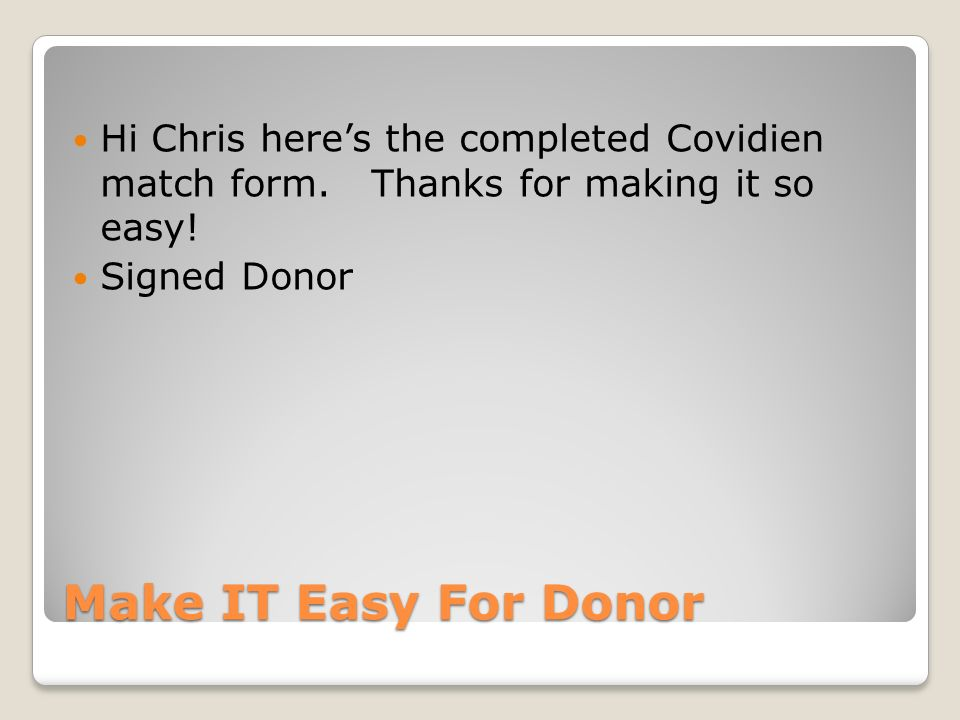 Make IT Easy For Donor Hi Chris heres the completed Covidien match form.