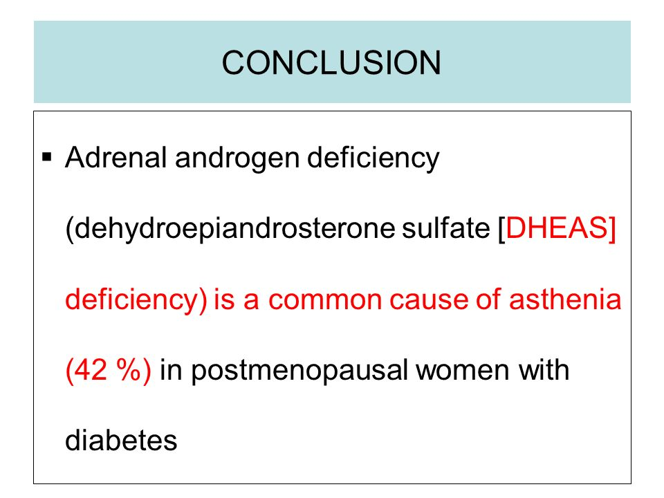 CONCLUSION Adrenal androgen deficiency (dehydroepiandrosterone sulfate [DHEAS] deficiency) is a common cause of asthenia (42 %) in postmenopausal women with diabetes