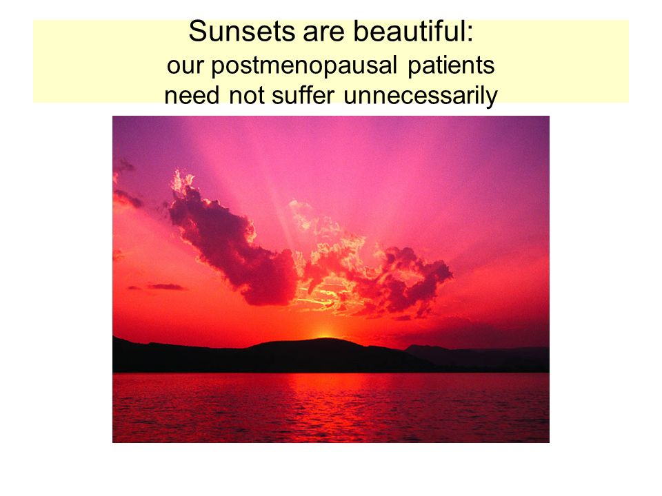 Sunsets are beautiful: our postmenopausal patients need not suffer unnecessarily