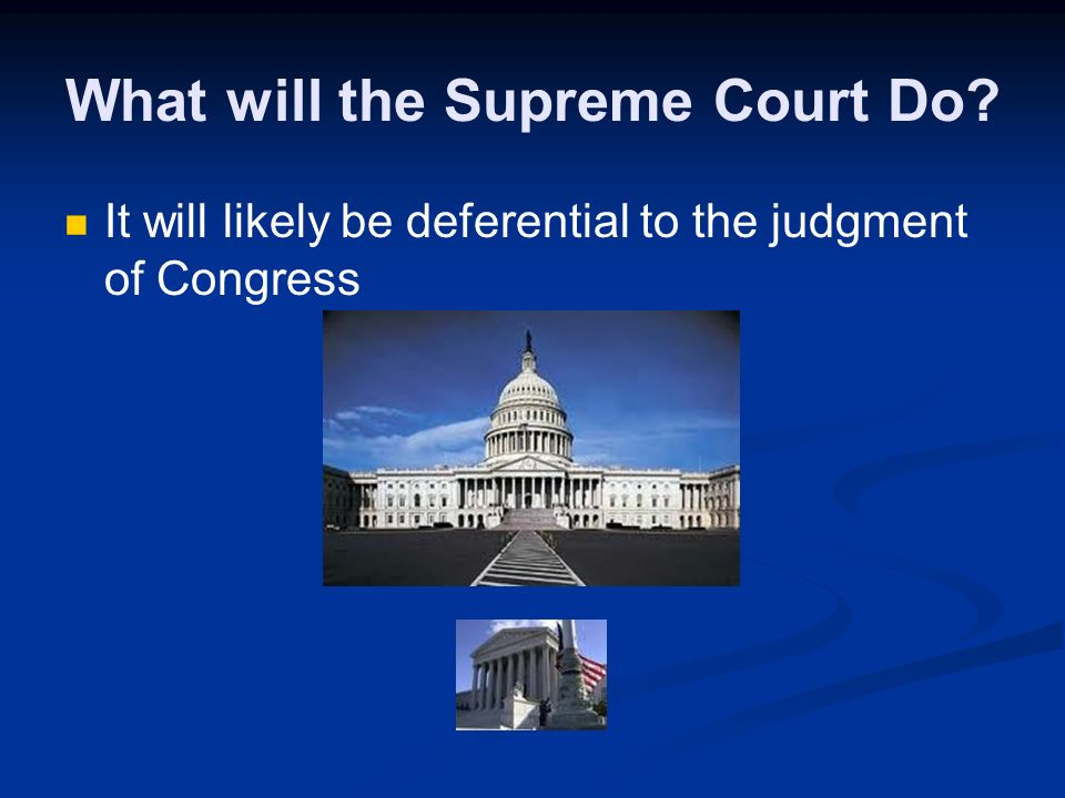 What will the Supreme Court Do It will likely be deferential to the judgment of Congress